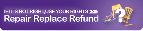 If it's not right, use your rights, repair, refund, replace.